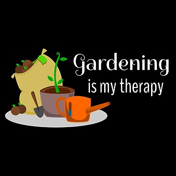 Gardening Is My Therapy by DogBoo