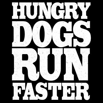 Hungry Dogs Run Faster  by corbrand