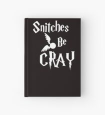 Snitches be cray - Golden Snitch Potter Hardcover Journal
