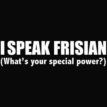 I SPEAK FRISIAN What's your special power by losttribe
