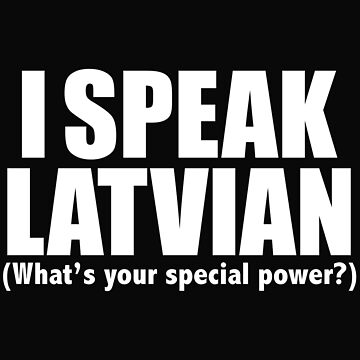 I SPEAK  LATVIAN What's your special power Latvia by losttribe