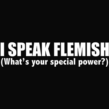 I SPEAK FLEMISH What's your special power by losttribe