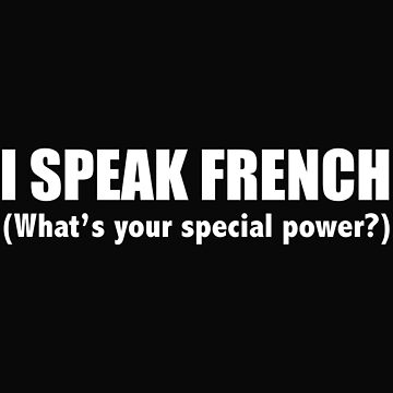 I SPEAK FRENCH What's your special power France by losttribe