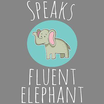 Top Fun Speaks Fluent Elephant Design by LGamble12345