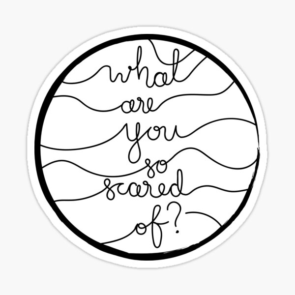What Are You So Scared Of? Sticker