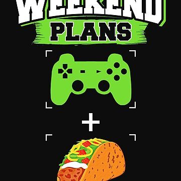 Funny Gaming Tacos Weekend Plans Gamer Mexican Foodie Green by normaltshirts