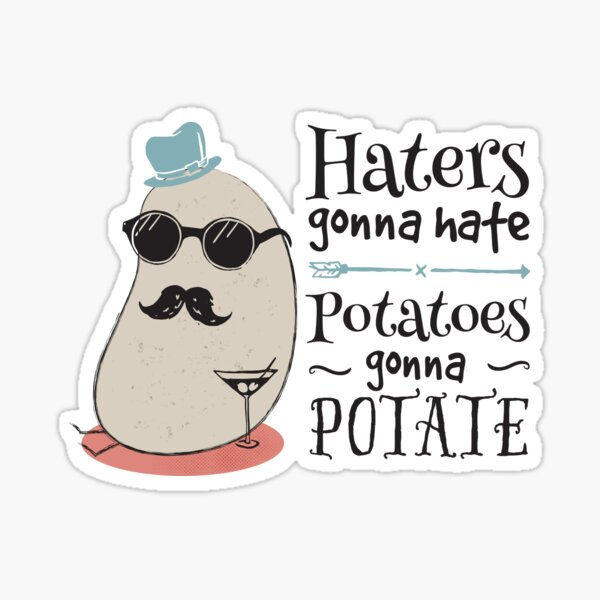 Haters gonna hate - potatoes gonna potate Sticker