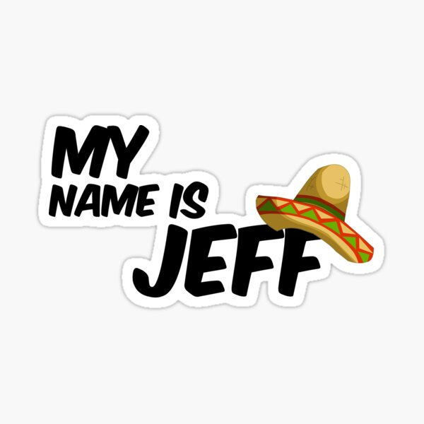 My Name Is Jeff - 22 Jump Street Quote Sticker