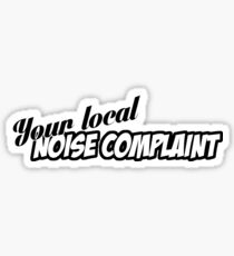 """""""You're Local Noise Complaint"""" - JDM Decal Sticker"""