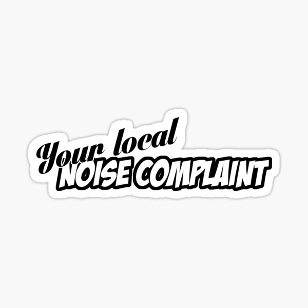 """You're Local Noise Complaint"" - JDM Decal Sticker"