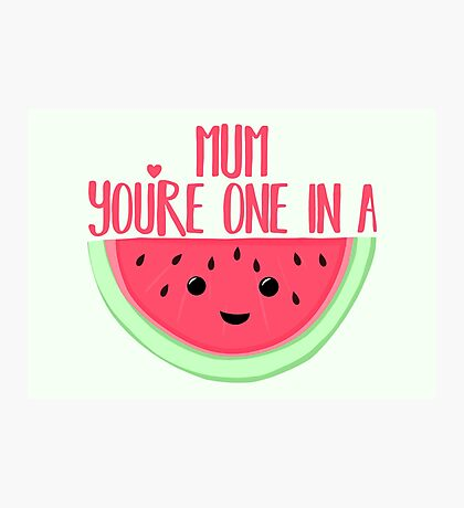 MUM You're one in a MELON - Mothers Day Pun - Funny Mothers day - Melon Pun - Food Puns - Healthy  Photographic Print