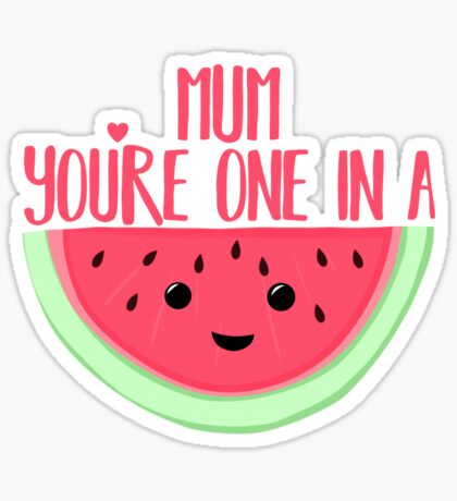 MUM You're one in a MELON - Mothers Day Pun - Funny Mothers day - Melon Pun - Food Puns - Healthy  Sticker
