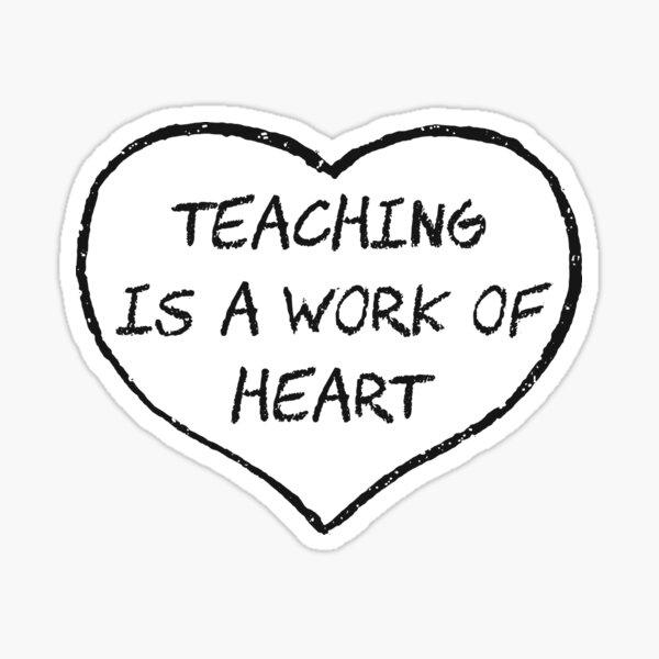 Teaching is a Work of Heart Sticker