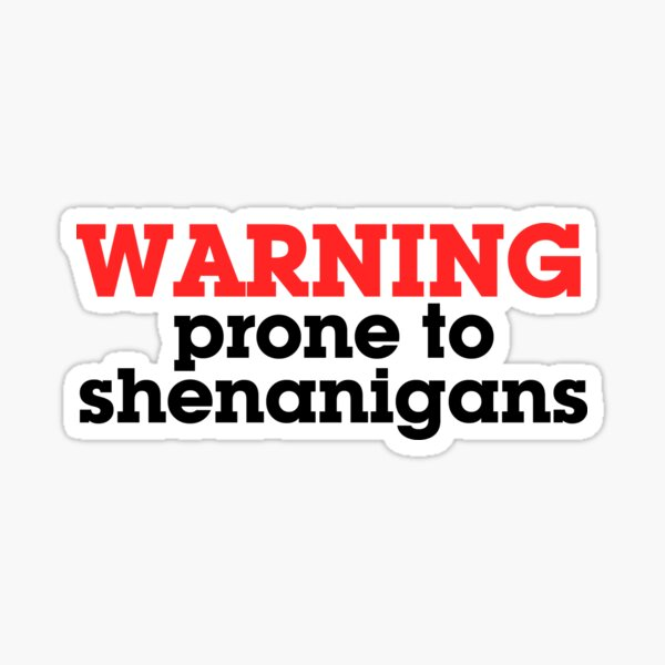 Warning prone to shenanigans Sticker