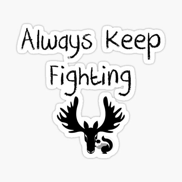 Always Keep Fighting  Sticker