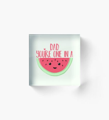 ONE IN A MELON - DAD -  Father's Day - funny fathers day - fathers day pun - Melon Pun Acrylic Block
