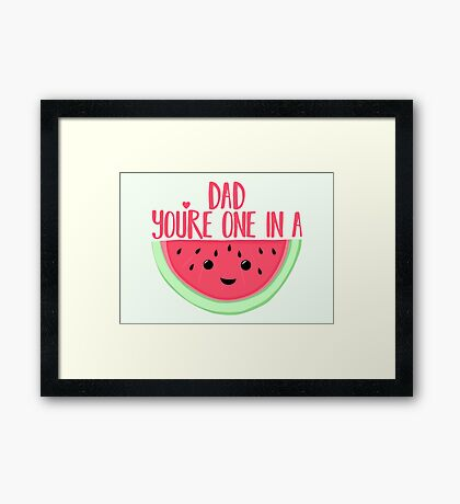 ONE IN A MELON - DAD -  Father's Day - funny fathers day - fathers day pun - Melon Pun Framed Print