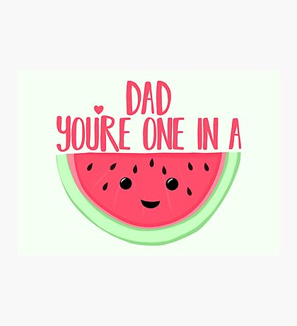 ONE IN A MELON - DAD -  Father's Day - funny fathers day - fathers day pun - Melon Pun Photographic Print