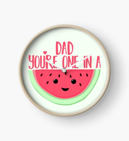ONE IN A MELON - DAD -  Father's Day - funny fathers day - fathers day pun - Melon Pun Clock