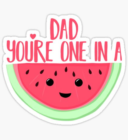 ONE IN A MELON - DAD -  Father's Day - funny fathers day - fathers day pun - Melon Pun Sticker