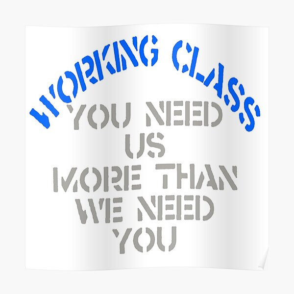 Working Class - You Need Us Poster