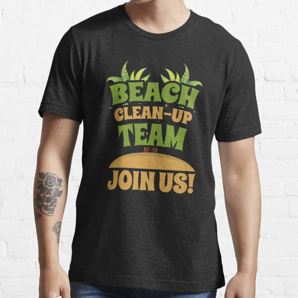 Beach Clean-Up Team - Join Us! Coast Cleanup Essential T-Shirt