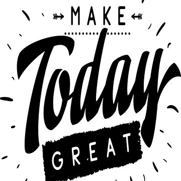 Make Today Great by ProjectX23