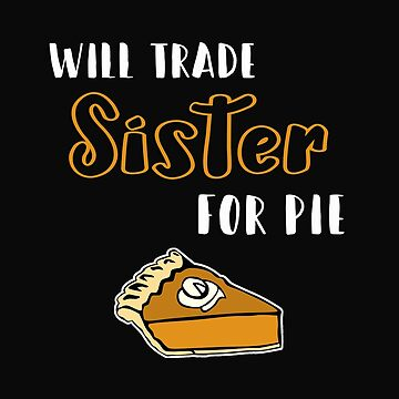 Will Trade Sister For Pie Halloween Season by 64thMixUp