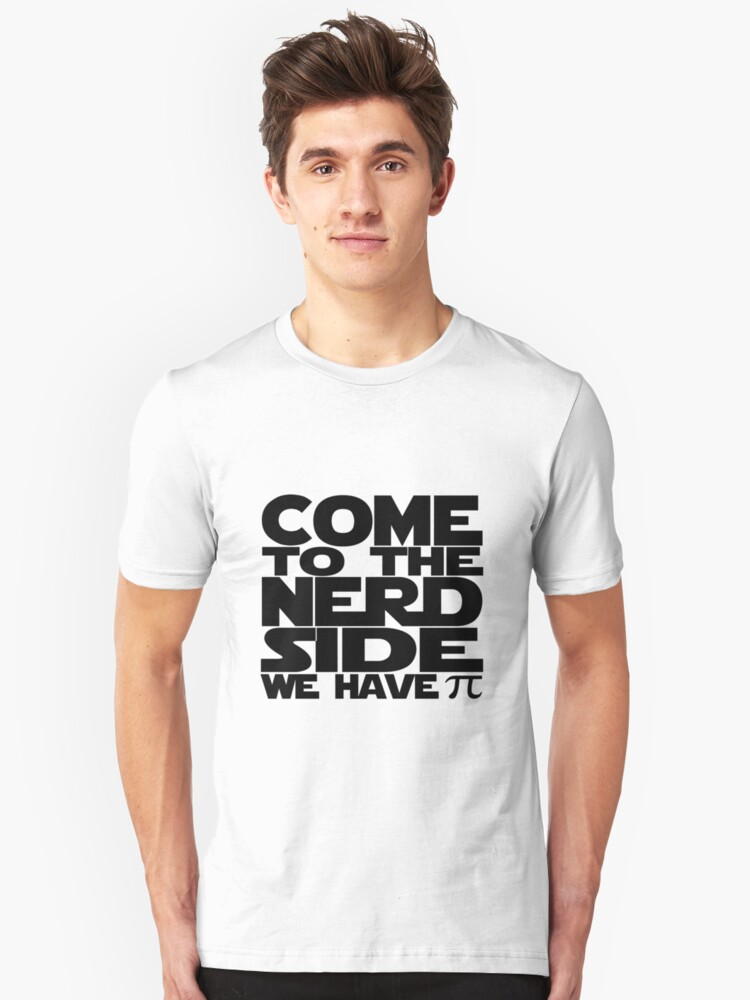 Come To The Nerd Side We Have Pi Unisex T-Shirt Front