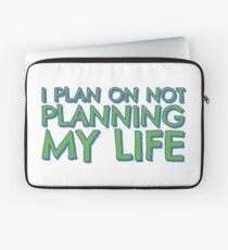 I plan on not planning my life... Laptop Sleeve