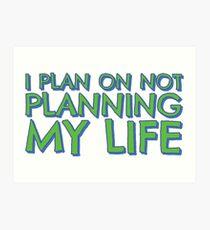 I plan on not planning my life... Art Print