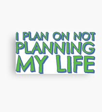 I plan on not planning my life... Canvas Print