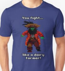 You fight like a dairy farmer!  T-Shirt