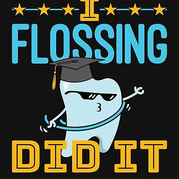 Dental School Graduation I Flossing Did It by jaygo