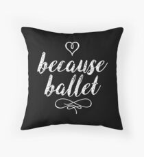 Because Ballet Dance Teacher for dark square Throw Pillow