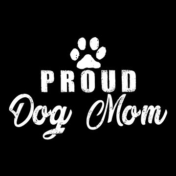 Proud Dog Mom by SmartStyle