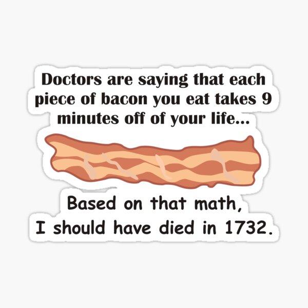 Bacon... Secret of Immortality? Sticker