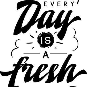 Every Day Is A Fresh Start Inspirational Quotes by ProjectX23