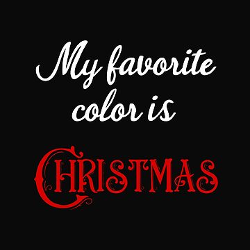 My Favorite Color Is Christmas by 64thMixUp