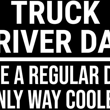 Truck Driver Dad Cool Trucker Father T-shirt by zcecmza