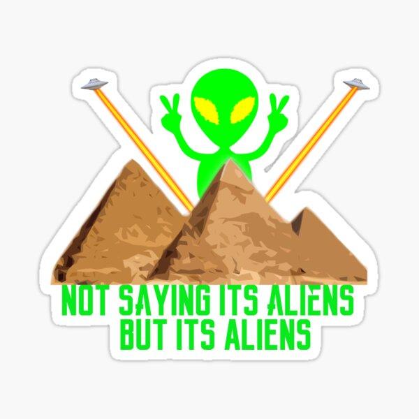 Not Saying It's Aliens.... Sticker