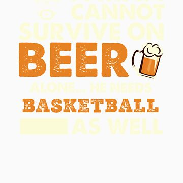A Man Cannot Survive On Beer Alone He Needs Basketball As Well by orangepieces