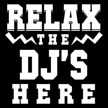 Relax The DJ s Here Lets Party by ThreadsNouveau