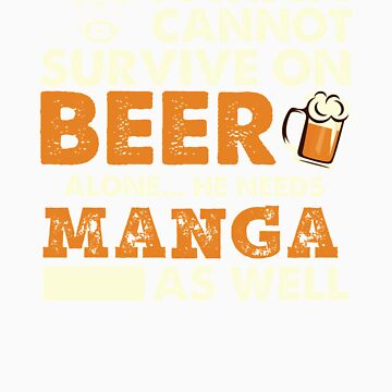 A Man Cannot Survive On Beer Alone He Needs Manga As Well by orangepieces