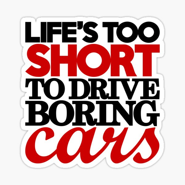 Life's too short to drive boring cars (4) Sticker