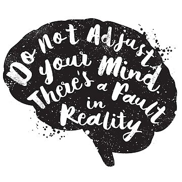 Don't adjust your mind - t shirt, iphone case & more by wordplayer73