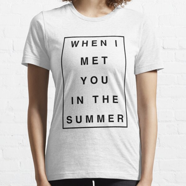 When I Met You In The Summer Essential T-Shirt