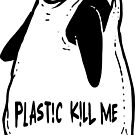 Plastic kill me by barmalisiRTB