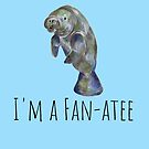 """""""I'm a Fan-Atee"""" for Manatee Lovers Everywhere by TimorousEclectc"""