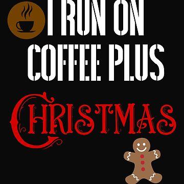 Funny I Run On Coffee Plus Christmas by 64thMixUp